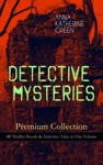 DETECTIVE MYSTERIES Premium Collection 48 Thriller Novels  Detective Tales In One Volume