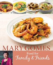 MARY GOMES: FOOD FOR FAMILY & FRIENDS
