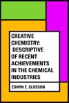 Creative Chemistry Descriptive Of Recent Achievements In The Chemical Industries