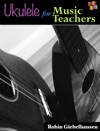 Ukulele For Music Teachers