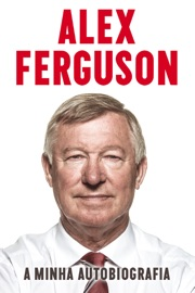 DOWNLOAD OF ALEX FERGUSON - A MINHA AUTOBIOGRAFIA PDF EBOOK