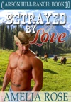 Betrayed By Love Carson Hill Ranch Book 10