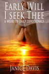 Early Will I Seek Thee 6 Weeks Daily Devotionals