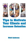 101 Tips To Motivate Your Clients And Increase Retention