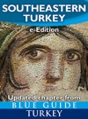 Blue Guide Southeastern Turkey - An Explorers Guide To Kahramanmaras Gaziantep Adiyaman Elazig Malatya Sanliurfa Diyarbakir Batman And Mardin Provinces