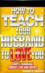 How To Teach Your Husband To Love You Simple Marriage Counseling And Advice Men Romance  Reality 1