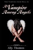 A Vampire Among Angels - The Vampire from Hell (Part 2)
