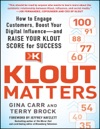 Klout Matters How To Engage Customers Boost Your Digital Influence--and Raise Your Klout Score For Success