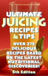 Ultimate Juicing Recipes  Tips 5th Edition