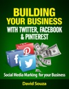 Building Your Business With Twitter Facebook And Pinterest