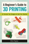 A Beginners Guide To 3D Printing