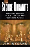 The Secure Urbanite Personal Security In The Asphalt And Concrete Jungle