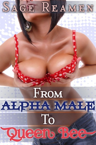 From Alpha Male to Queen Bee - Waking Up a Woman Gender Swap Erotica