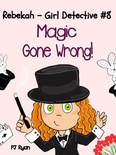 Rebekah - Girl Detective 8 Magic Gone Wrong