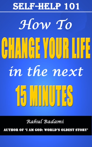 Self Help 101 How To Change Your Life In The Next 15 Minutes