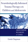 Neurobiologically Informed Trauma Therapy With Children And Adolescents Understanding Mechanisms Of Change