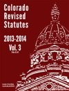 2013 - 2014 Colorado Revised Stautes Vol 3