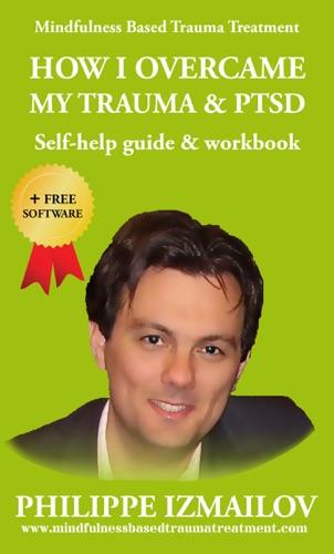 How I Overcame My Trauma  Ptsd  Self-help guide  workbook  Mindfulness Based Trauma Treatment