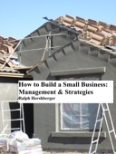 How to Build a Small Business: Management & Strategies