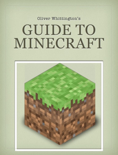 Oliver Whittingtons Guide to Minecraft