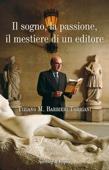 Il sogno, la passione, il mestiere di un editore: Tiziano M. Barbieri Torriani per gli amici Ciuffo