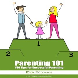 PARENTING 101 - 150 TIPS FOR SUCCESSFUL PARENTING