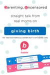 Parenting Uncensored Straight Talk From Real Moms On Giving Birth
