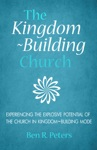 The Kingdom-Building Church Experiencing The Explosive Potential Of The Church In Kingdom-Building Mode