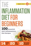 The Inflammation Diet For Beginners 100 Essential Anti-Inflammatory Diet Recipes