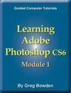 Learning Adobe Photoshop CS6 Module 1