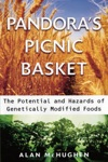Pandoras Picnic Basket The Potential And Hazards Of Genetically Modified Foods