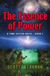 The Essence Of Power A Time Vector Novel - Book 1