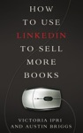 How To Use LinkedIn To Sell More Books Writers Platform 2