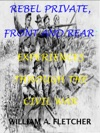 Rebel Private Front And Rear Experiences Through The Civil War