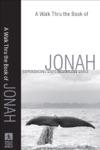 A Walk Thru The Book Of Jonah Walk Thru The Bible Discussion Guides