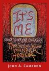 ITS ME Edward Wayne Edwards The Serial Killer You Never Heard Of