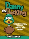 Danny The Duckling Short Stories Games Jokes And More