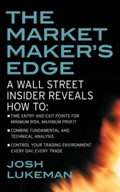 THE MARKET MAKERS EDGE:  A WALL STREET INSIDER REVEALS HOW TO:  TIME ENTRY AND EXIT POINTS FOR MINIMUM RISK, MAXIMUM PROFIT; COMBINE FUNDAMENTAL AND TECHNICAL ANALYSIS; CONTROL YOUR TRADING ENVIRONMENT EVERY DAY, EVERY TRADE
