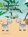 Das Zebra Das Sich Fr Den Besten Hlt