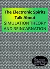 The Electronic Spirits Talk About Simulation Theory And Reincarnation