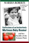 Confessions Of An Instinctively Mutinous Baby Boomer And Her Parable Of The Tomato Plant