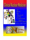Clinical Nuclear Medicine The Basic The Advanced And The Controversial