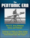 The Pentomic Era The US Army Between Korea And Vietnam - Eisenhower Era Battle Over Military Strategy Atomic Weapons Battlefield Nuclear Bombs General Maxwell Taylor Nike Program