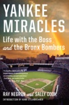 Yankee Miracles Life With The Boss And The Bronx Bombers