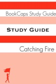 Study Guide: The Hunger Games - Book Two, Catching Fire (A BookCaps Study Guide)