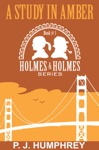 A Study In Amber 1st Book In The Series Holmes And Holmes