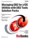 Managing DB2 For ZOS Utilities With DB2 Tools Solution Packs