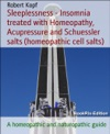 Sleeplessness - Insomnia Treated With Homeopathy Acupressure And Schuessler Salts Homeopathic Cell Salts
