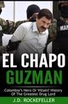 El Chapo Guzman Colombias Hero Or Villain History Of The Greatest Drug Lord