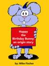 Happy The Birthday Bunny An Origin Story